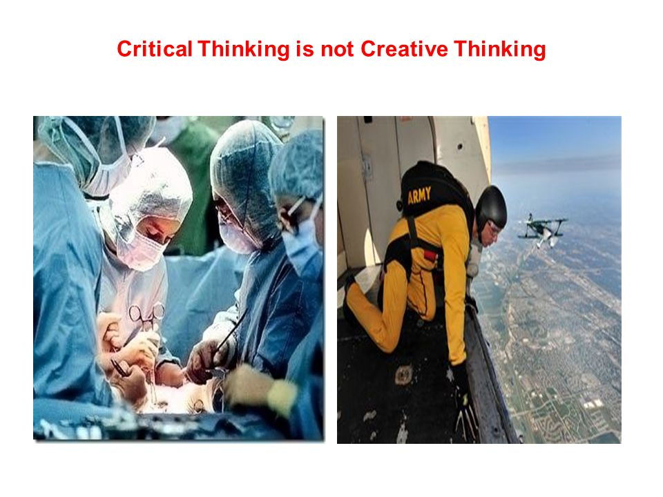 Critical Thinking is not Creative Thinking,
