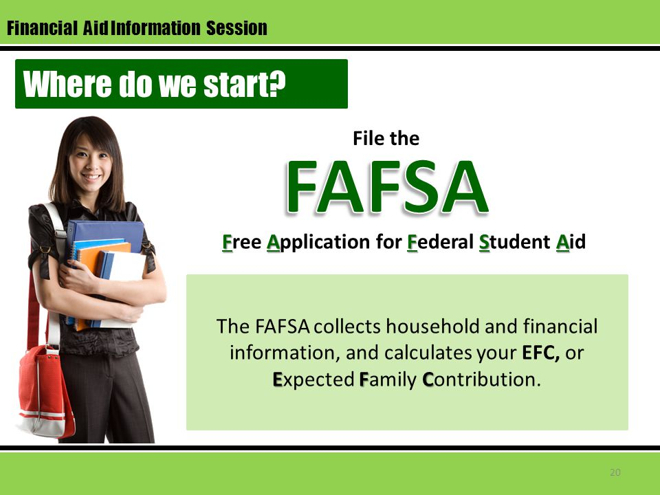 File the FAFSA Free Application for Federal Student Aid EFC The FAFSA collects household and financial information, and calculates your EFC, or Expected Family Contribution.