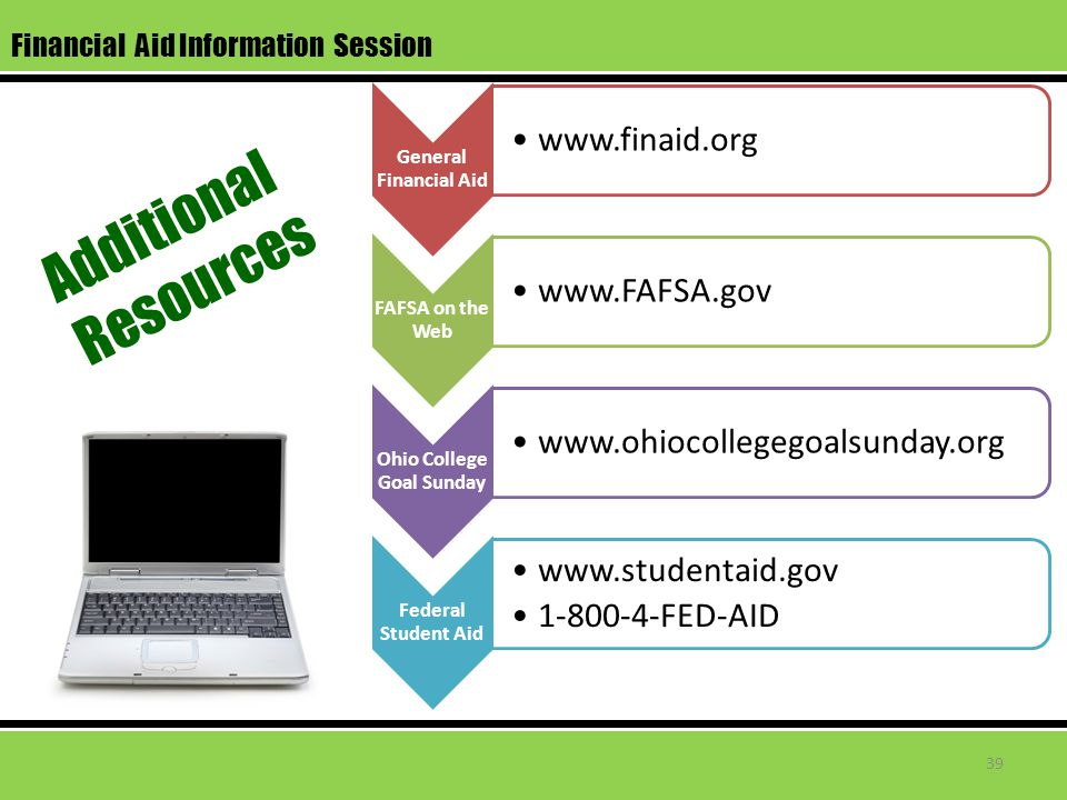 Financial Aid Information Session General Financial Aid www.finaid.org FAFSA on the Web www.FAFSA.gov Ohio College Goal Sunday www.ohiocollegegoalsund