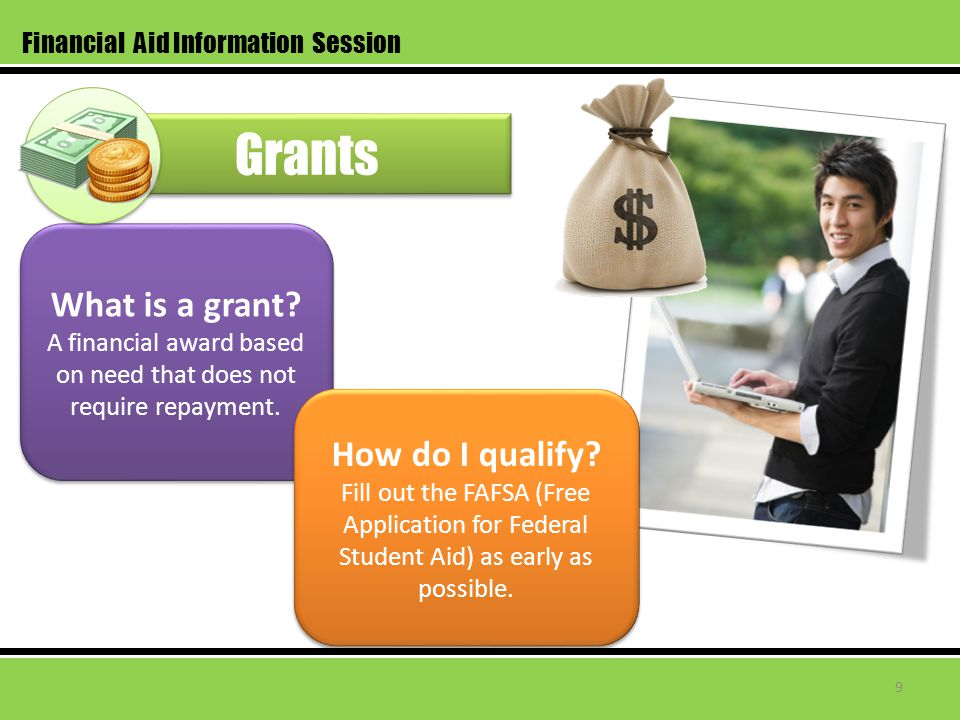 What is a grant? A financial award based on need that does not require repayment. What is a grant? A financial award based on need that does not requi