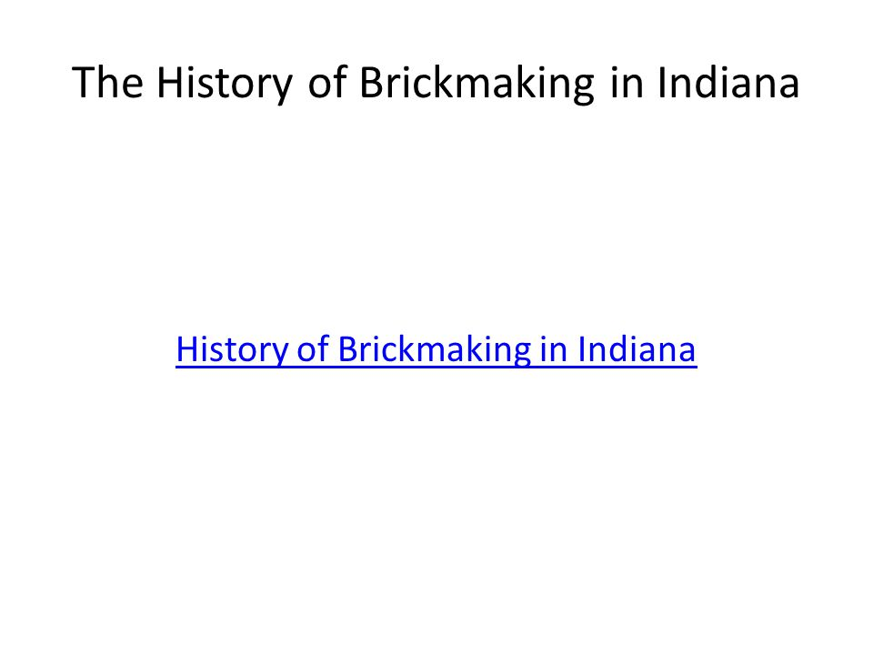 The History of Brickmaking in Indiana History of Brickmaking in Indiana