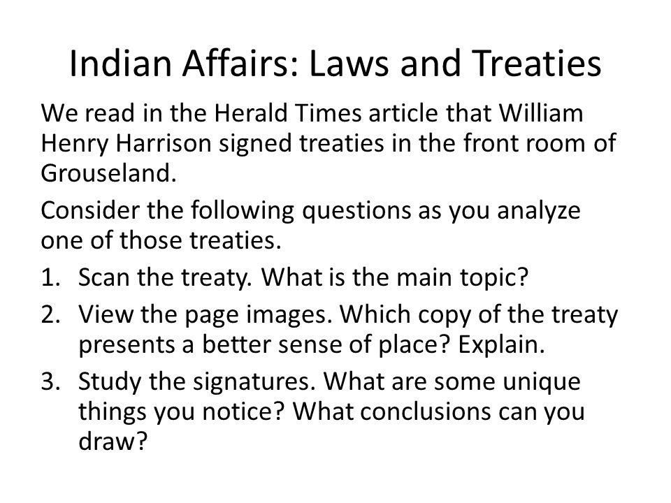Indian Affairs: Laws and Treaties We read in the Herald Times article that William Henry Harrison signed treaties in the front room of Grouseland. Con