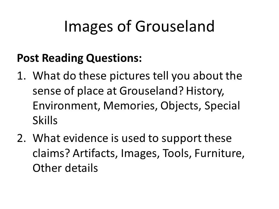 Images of Grouseland Post Reading Questions: 1.What do these pictures tell you about the sense of place at Grouseland? History, Environment, Memories,