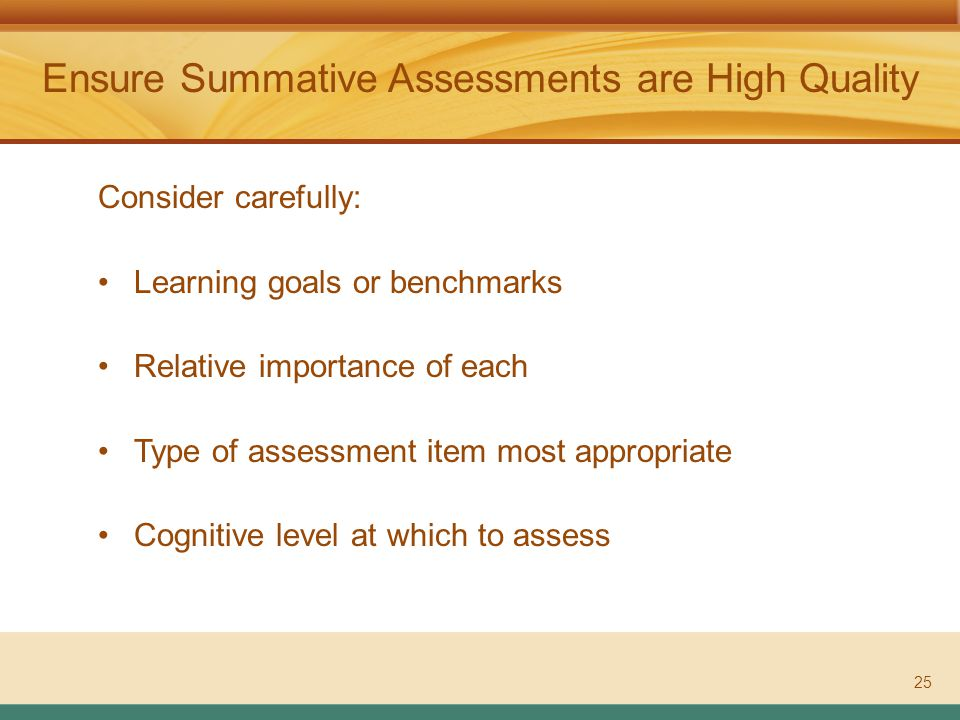 ASSESSMENT LITERACY PROJECT Ensure Summative Assessments are High Quality 25 Consider carefully: Learning goals or benchmarks Relative importance of each Type of assessment item most appropriate Cognitive level at which to assess