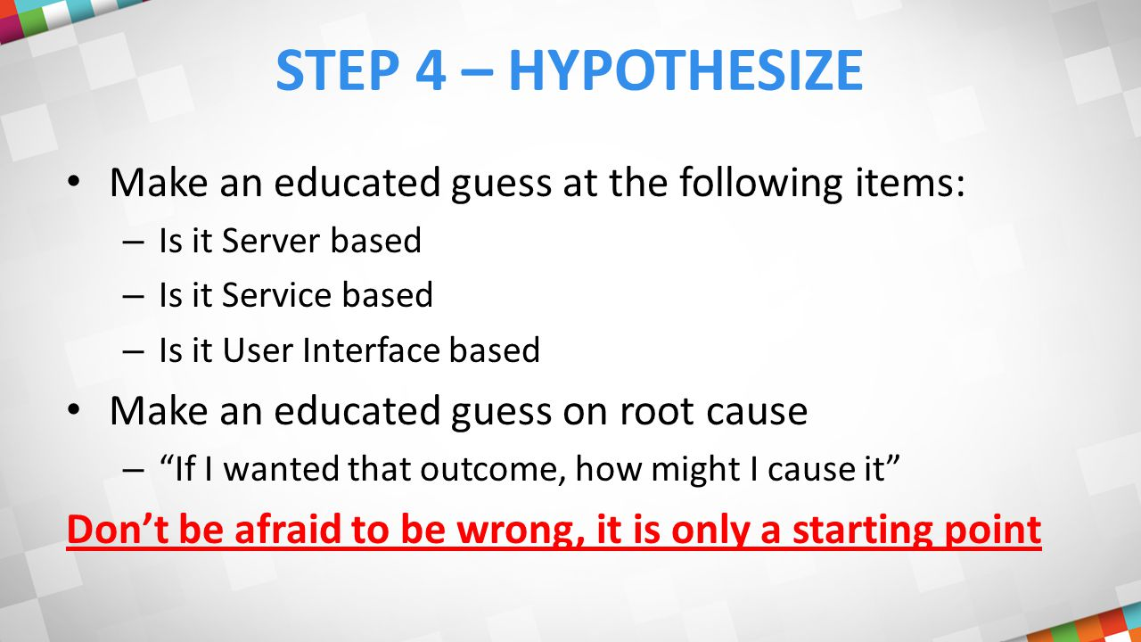 STEP 5 – TEST HYPOTHESIS Replicate issue in LAB.