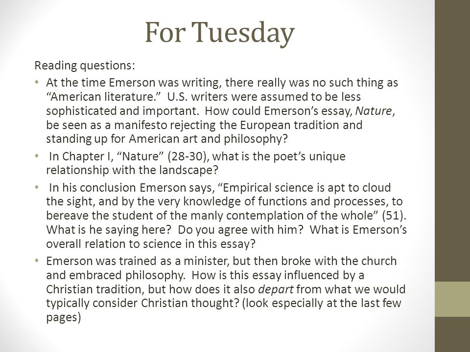 "For Tuesday Reading questions: At the time Emerson was writing, there really was no such thing as ""American literature."" U.S. writers were assumed to"