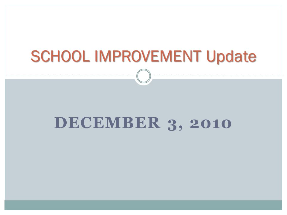 SCHOOL IMPROVEMENT Update DECEMBER 3, 2010