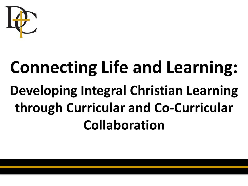 Connecting Life and Learning: Developing Integral Christian Learning through Curricular and Co-Curricular Collaboration