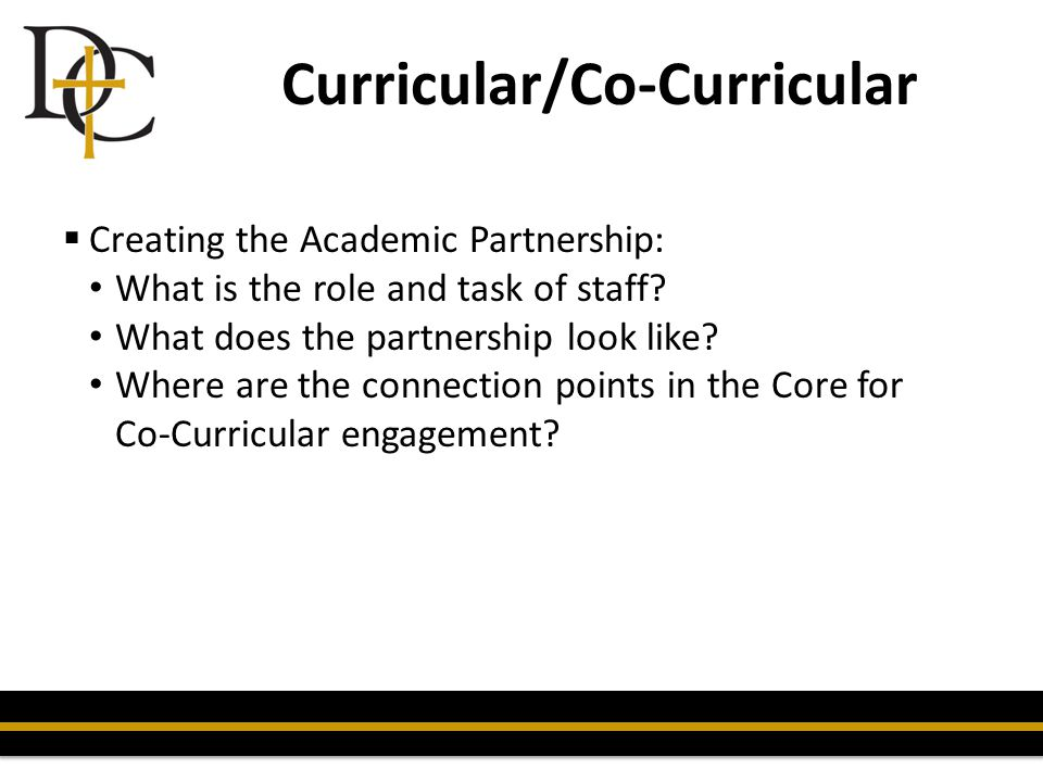 Curricular/Co-Curricular  Creating the Academic Partnership: What is the role and task of staff? What does the partnership look like? Where are the c
