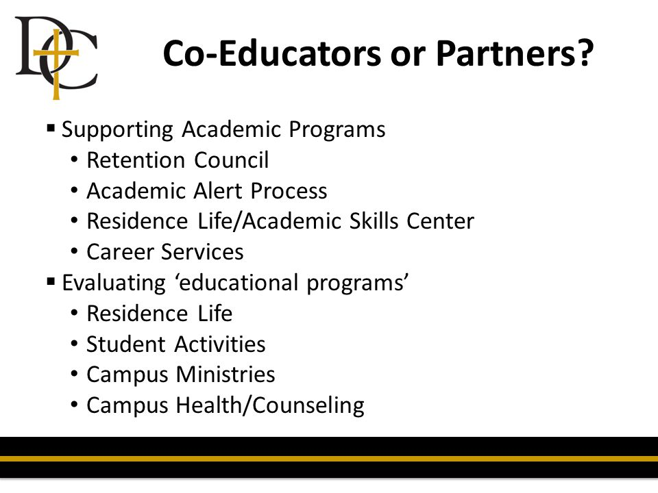 Co-Educators or Partners?  Supporting Academic Programs Retention Council Academic Alert Process Residence Life/Academic Skills Center Career Service