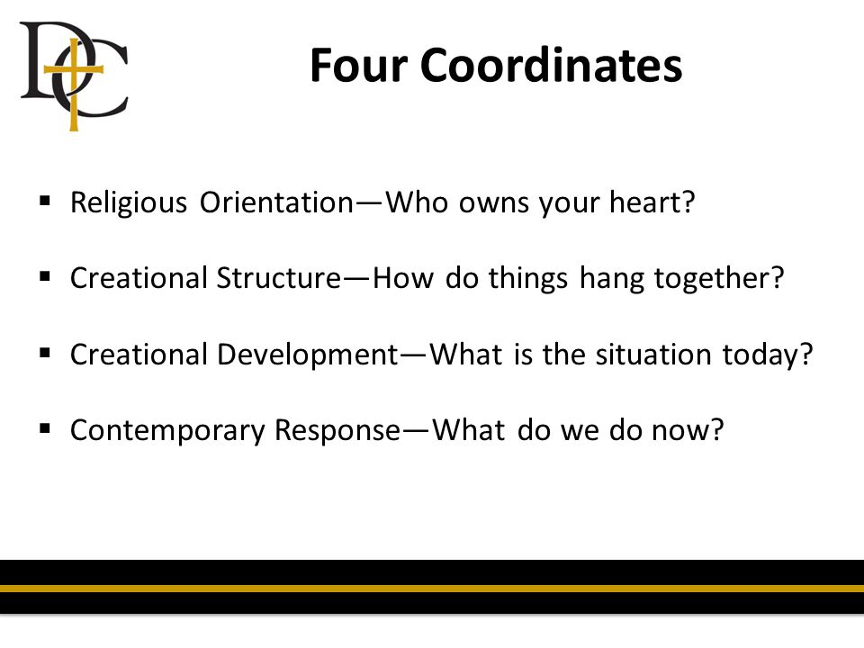  Religious Orientation—Who owns your heart?  Creational Structure—How do things hang together?  Creational Development—What is the situation today?