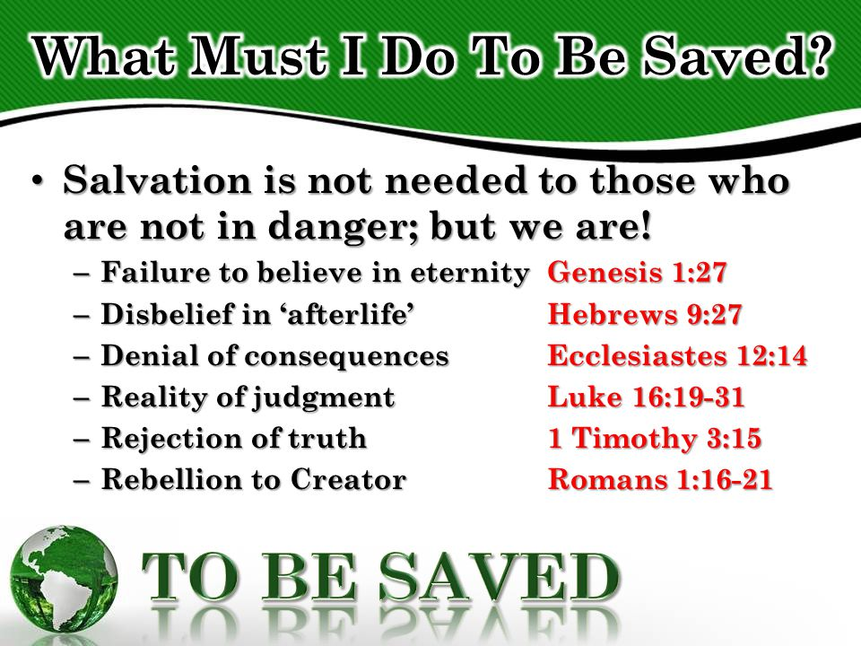 Salvation is not needed to those who are not in danger; but we are! Salvation is not needed to those who are not in danger; but we are! – Failure to b