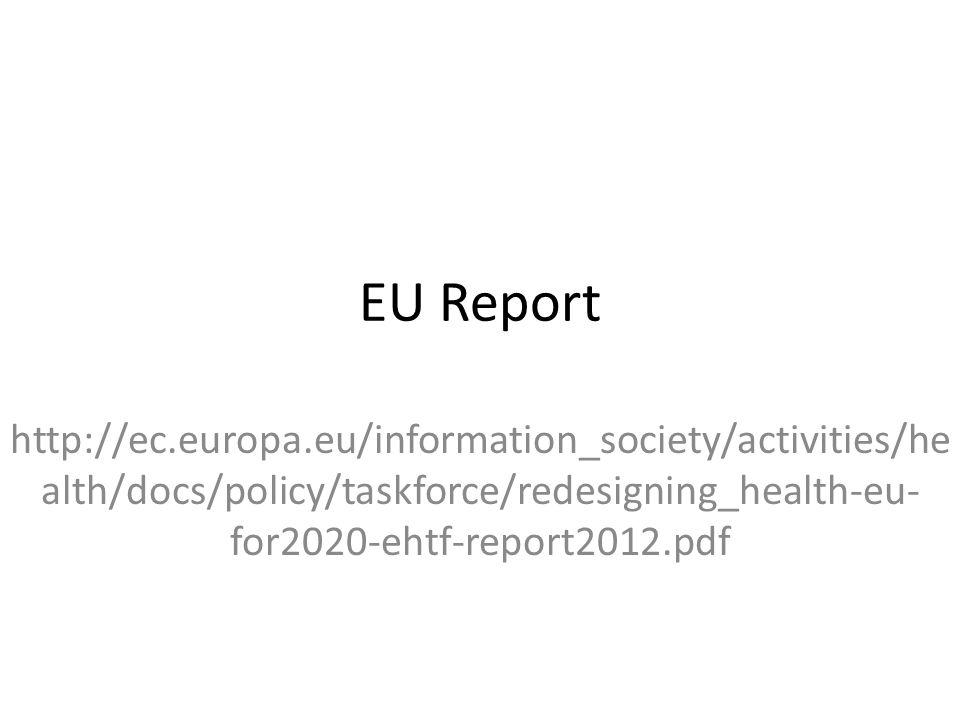 EU Report http://ec.europa.eu/information_society/activities/he alth/docs/policy/taskforce/redesigning_health-eu- for2020-ehtf-report2012.pdf