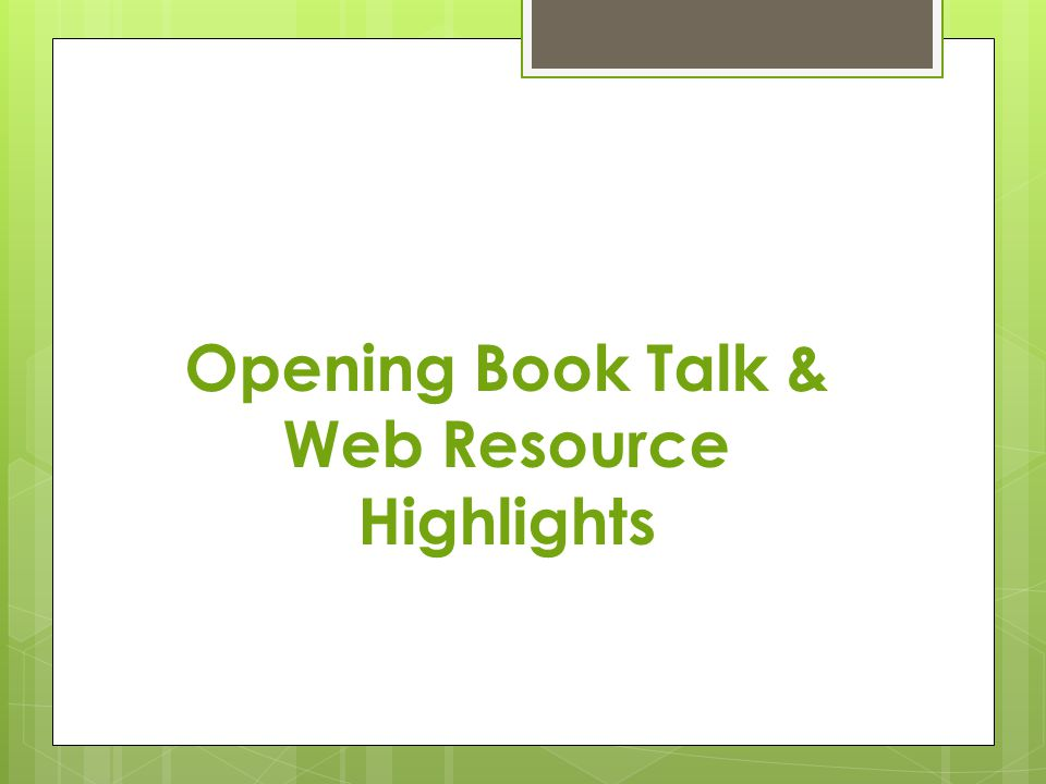 Opening Book Talk & Web Resource Highlights