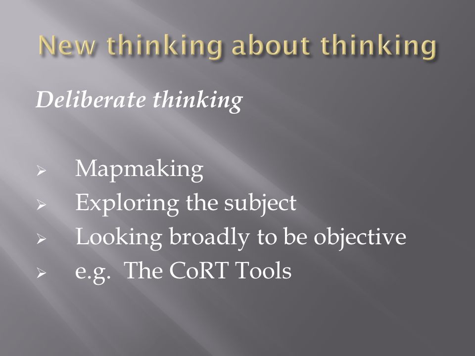 Deliberate thinking  Mapmaking  Exploring the subject  Looking broadly to be objective  e.g.