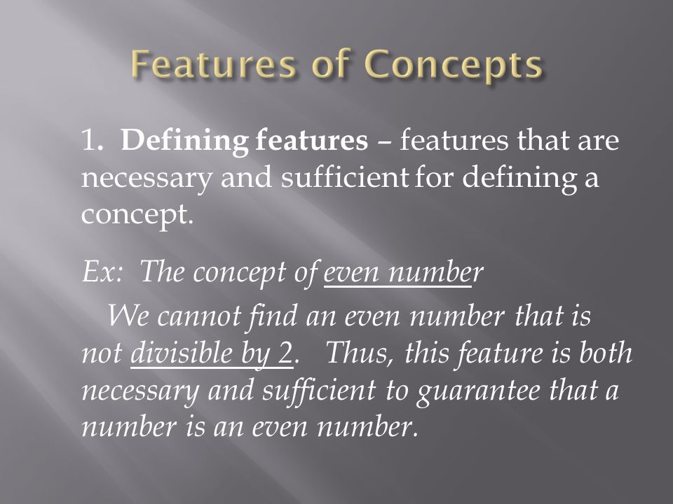 1. Defining features – features that are necessary and sufficient for defining a concept.