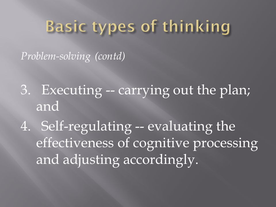 Problem-solving (contd) 3. Executing -- carrying out the plan; and 4.