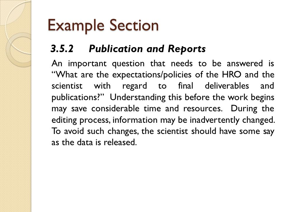 Example Section 3.5.2 Publication and Reports An important question that needs to be answered is What are the expectations/policies of the HRO and the scientist with regard to final deliverables and publications Understanding this before the work begins may save considerable time and resources.