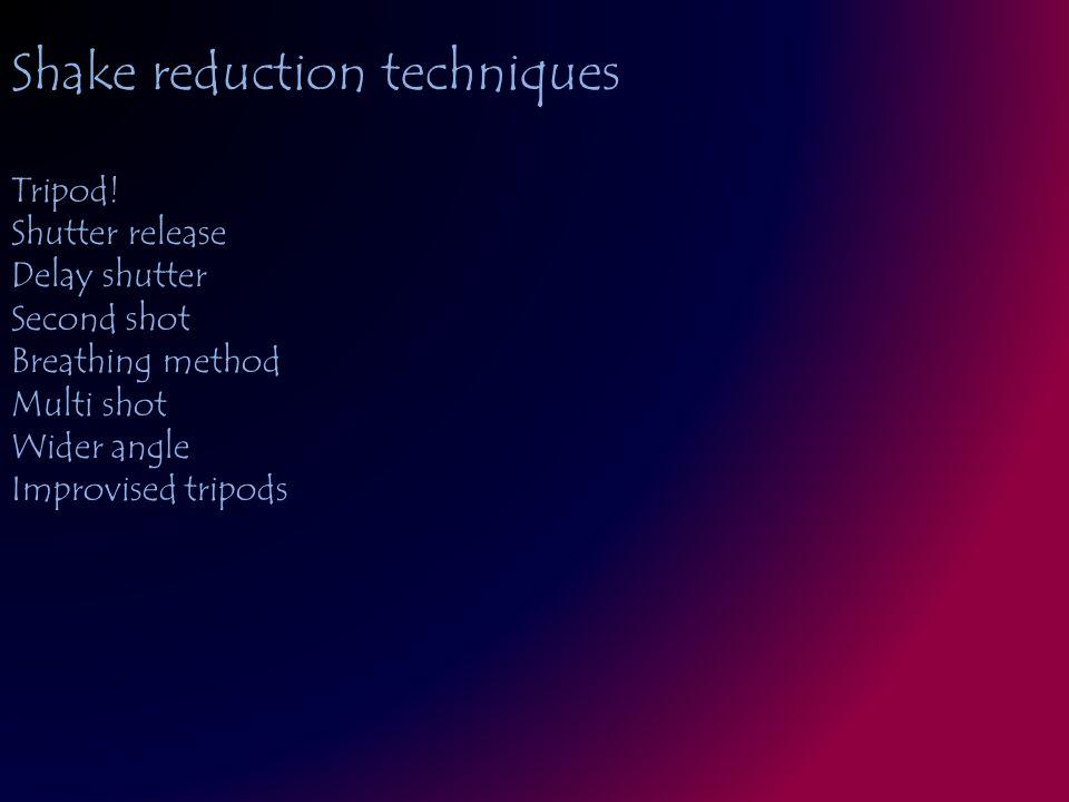 Shake reduction techniques Tripod.