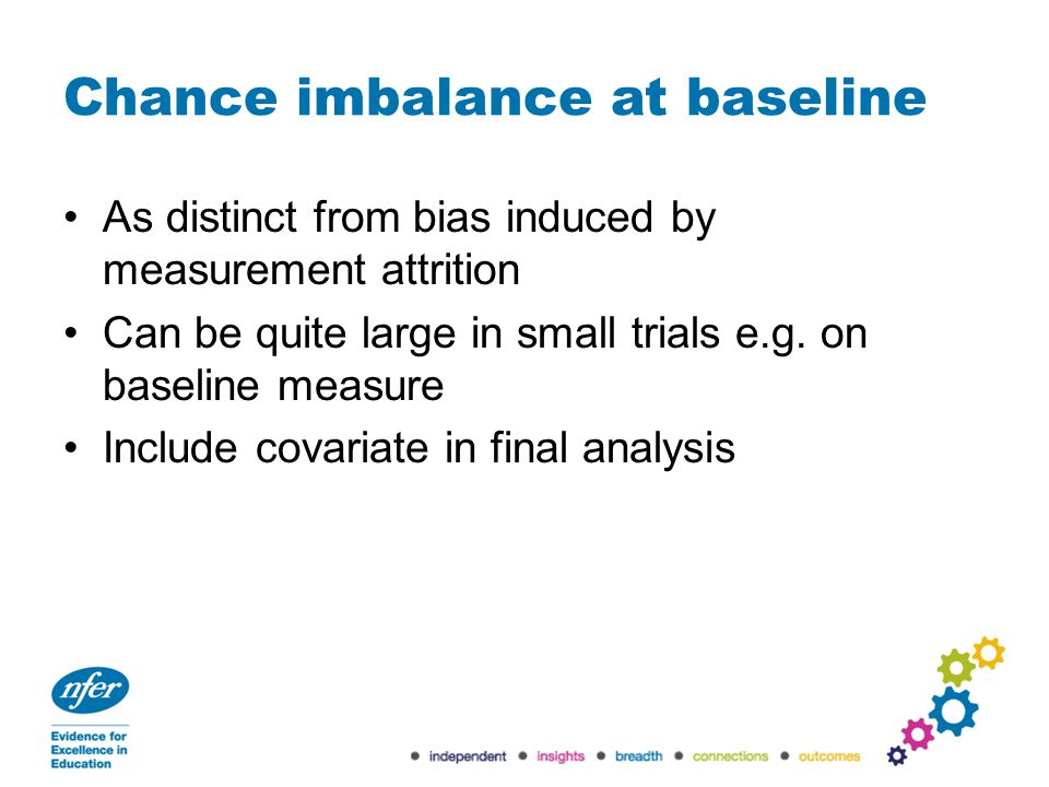 Chance imbalance at baseline As distinct from bias induced by measurement attrition Can be quite large in small trials e.g.