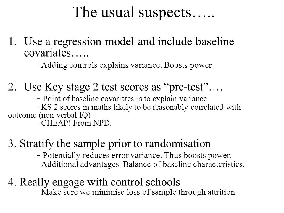 The usual suspects….. 1.Use a regression model and include baseline covariates…..