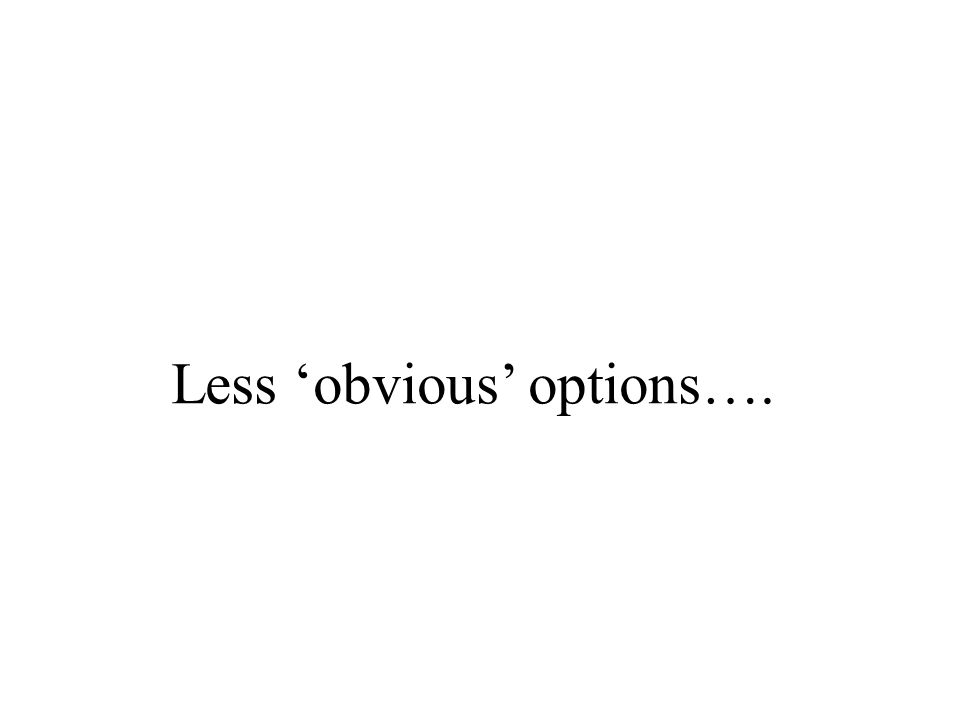 Less 'obvious' options….