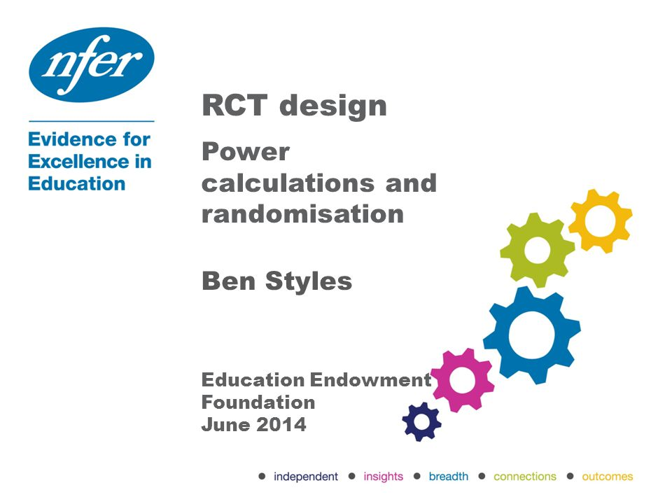 RCT design The ideal trial Methods of randomisation Power calculations Syntax exercise!