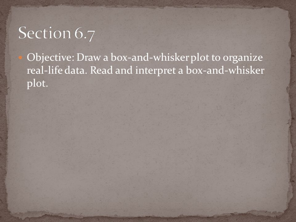 Objective: Draw a box-and-whisker plot to organize real-life data.