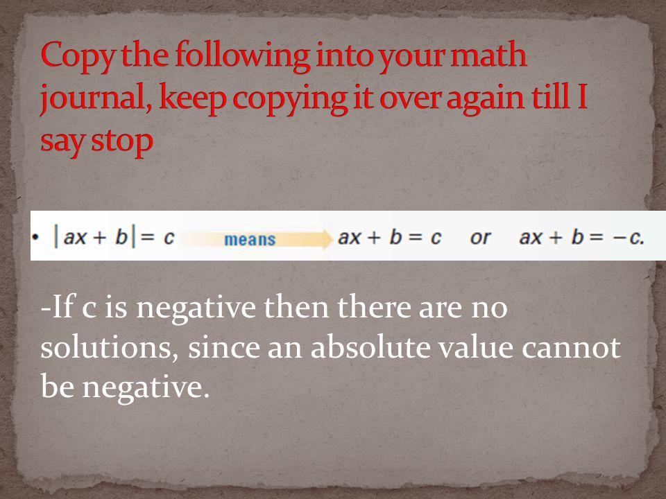 -If c is negative then there are no solutions, since an absolute value cannot be negative.