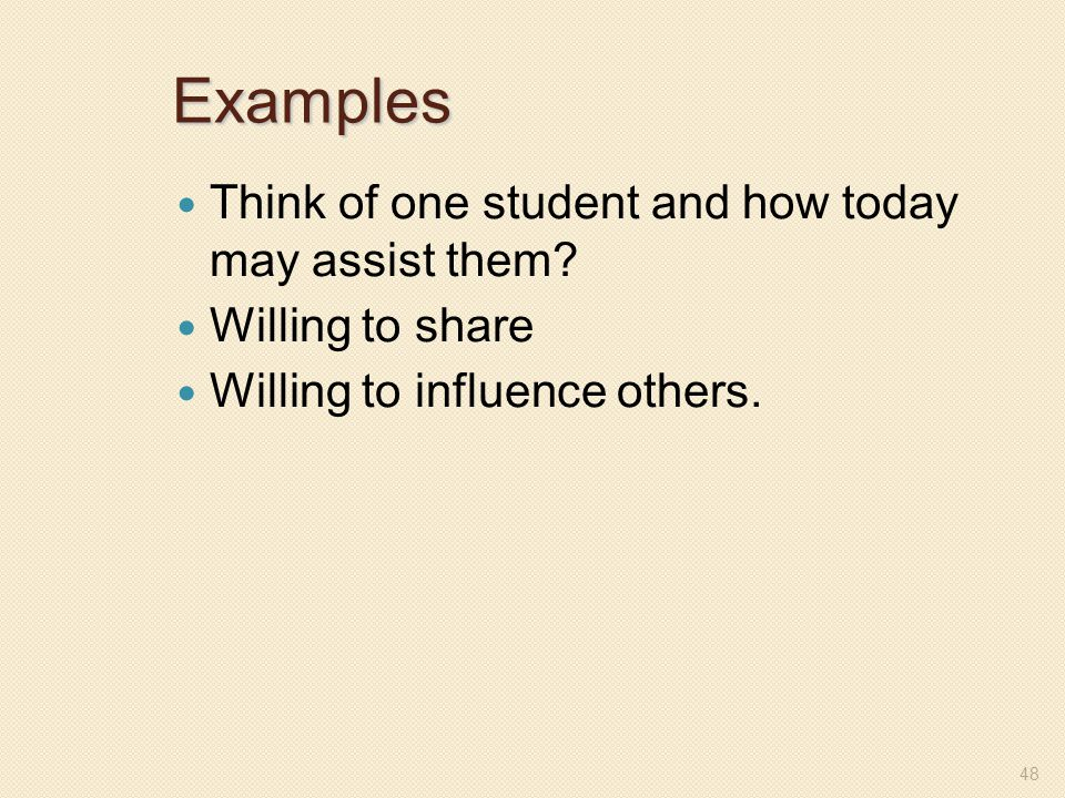 Examples Think of one student and how today may assist them? Willing to share Willing to influence others. 48