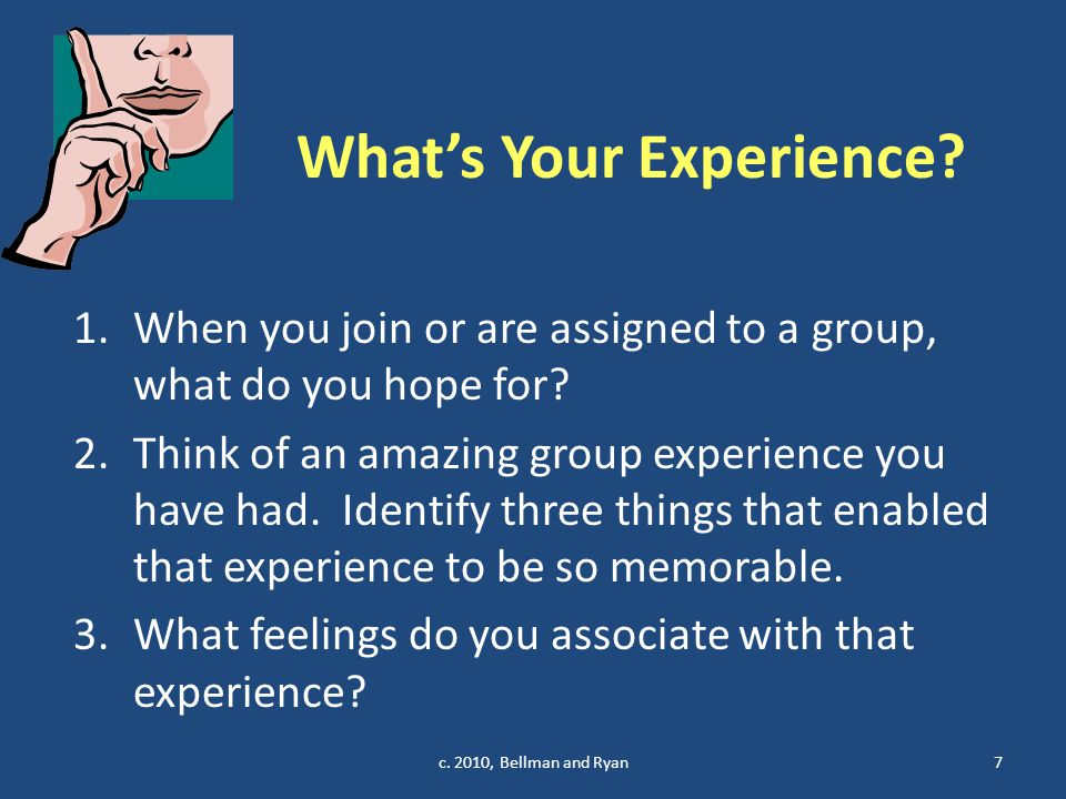 What's Your Experience. 1.When you join or are assigned to a group, what do you hope for.