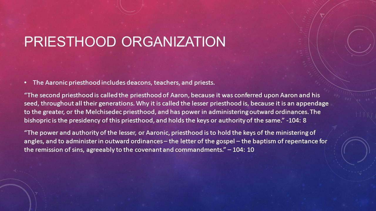 PRIESTHOOD ORGANIZATION The Aaronic priesthood includes deacons, teachers, and priests.