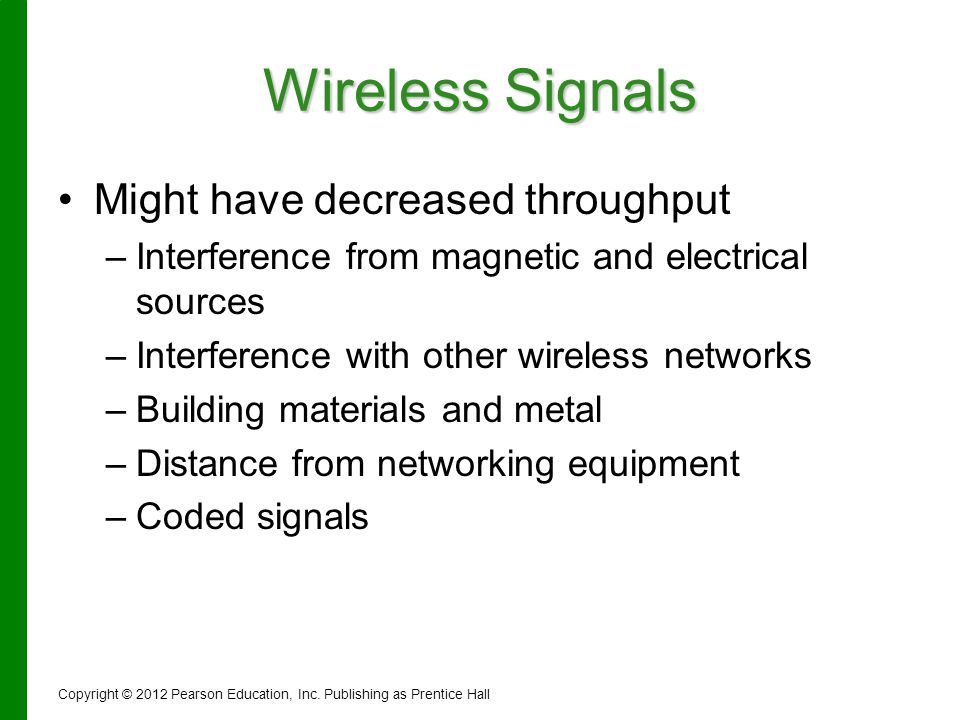 Wireless Signals Might have decreased throughput – –Interference from magnetic and electrical sources – –Interference with other wireless networks – –