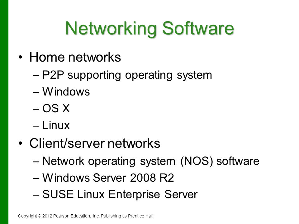 Networking Software Home networks – –P2P supporting operating system – –Windows – –OS X – –Linux Client/server networks – –Network operating system (N