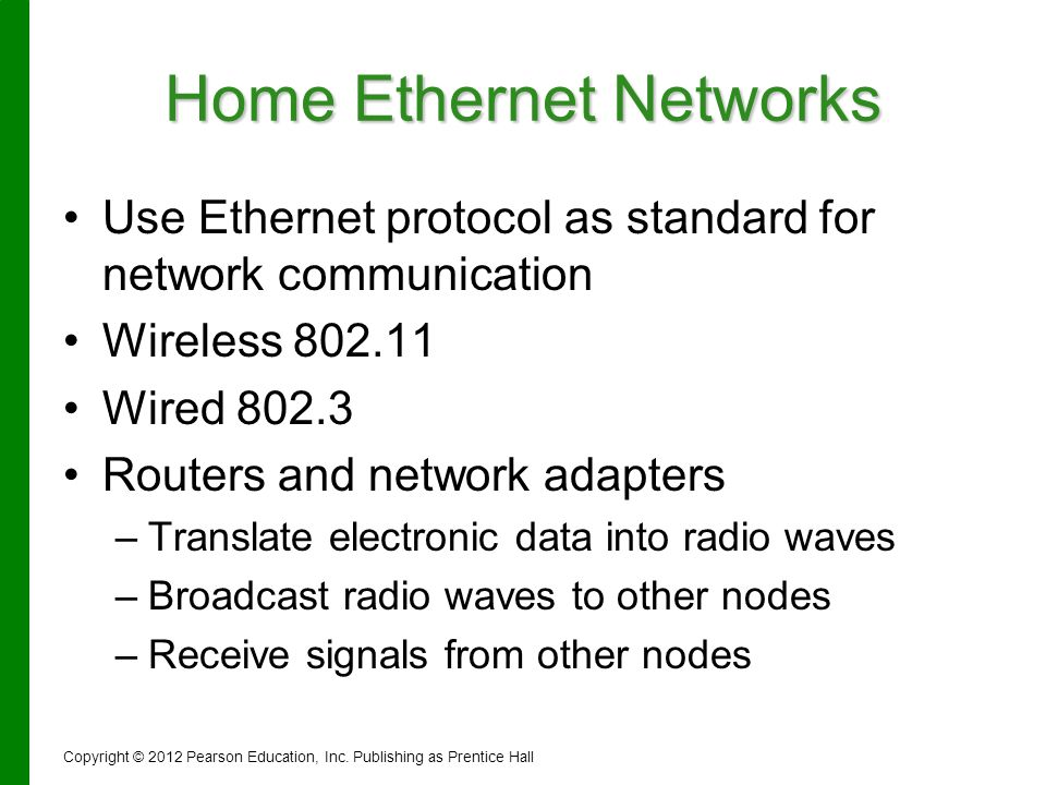 Home Ethernet Networks Use Ethernet protocol as standard for network communication Wireless 802.11 Wired 802.3 Routers and network adapters – –Transla