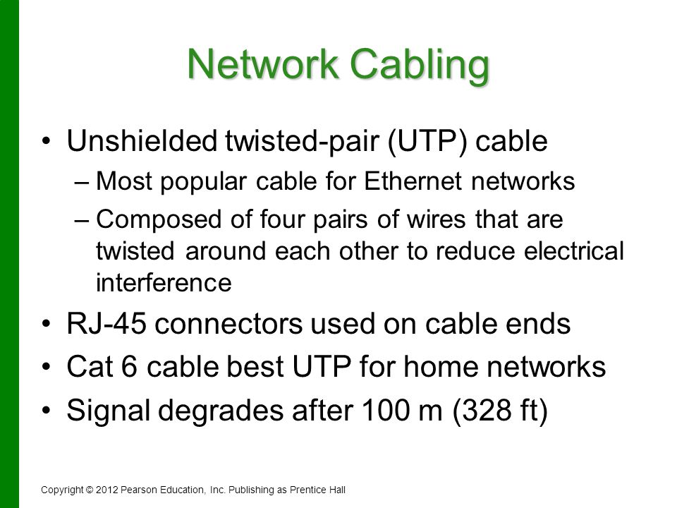 Network Cabling Unshielded twisted-pair (UTP) cable – –Most popular cable for Ethernet networks – –Composed of four pairs of wires that are twisted ar
