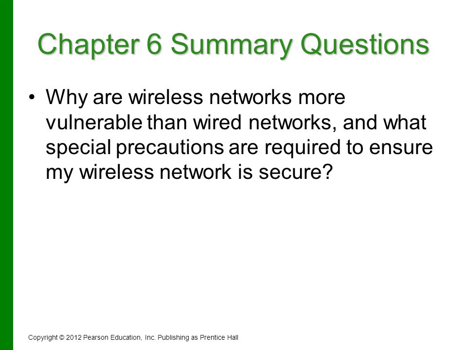 Chapter 6 Summary Questions Why are wireless networks more vulnerable than wired networks, and what special precautions are required to ensure my wire