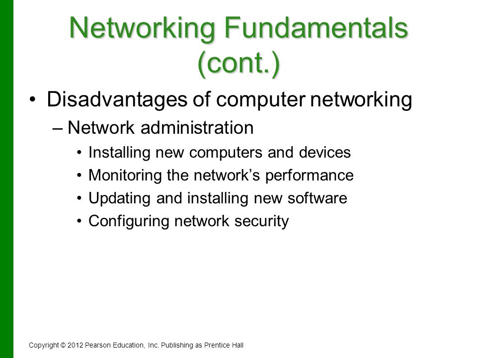 Networking Fundamentals (cont.) Disadvantages of computer networking – –Network administration Installing new computers and devices Monitoring the net
