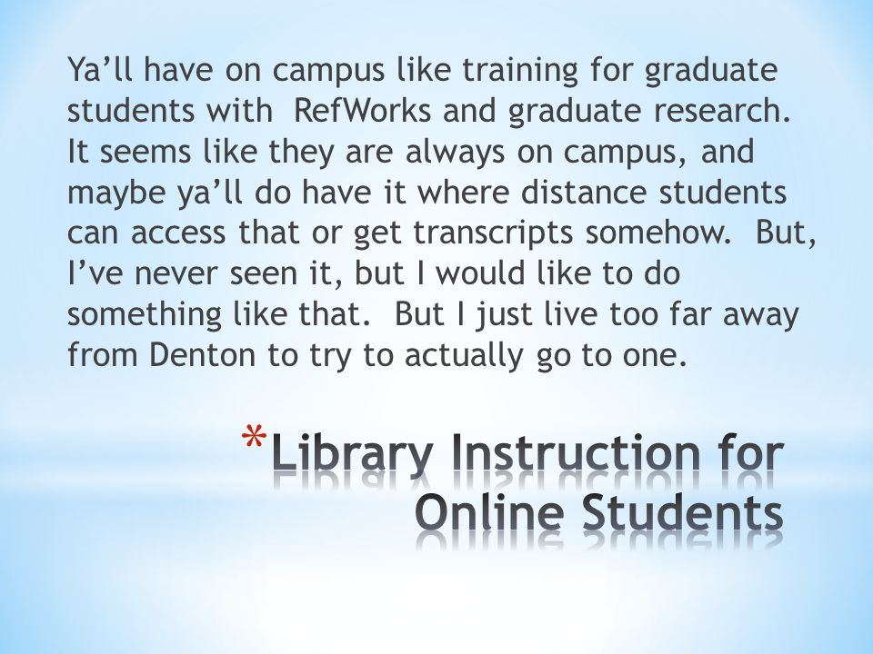 Ya'll have on campus like training for graduate students with RefWorks and graduate research.