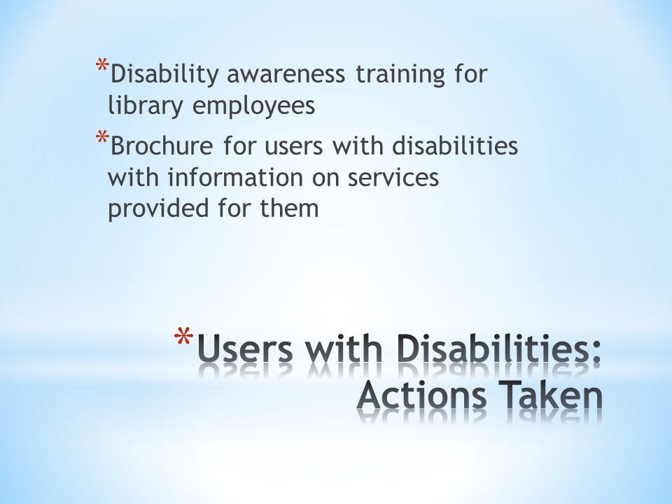 * Disability awareness training for library employees * Brochure for users with disabilities with information on services provided for them