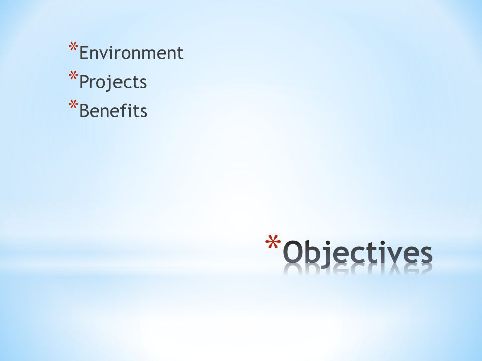 * Environment * Projects * Benefits