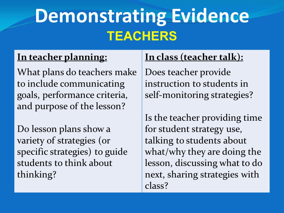 Demonstrating Evidence TEACHERS In teacher planning: What plans do teachers make to include communicating goals, performance criteria, and purpose of