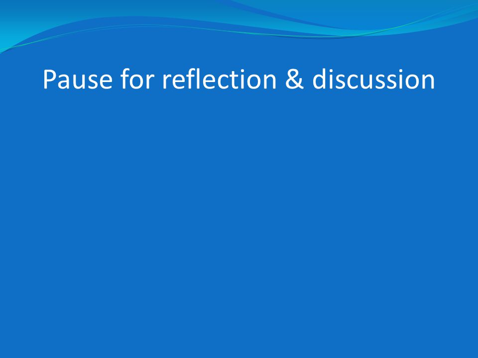 Pause for reflection & discussion