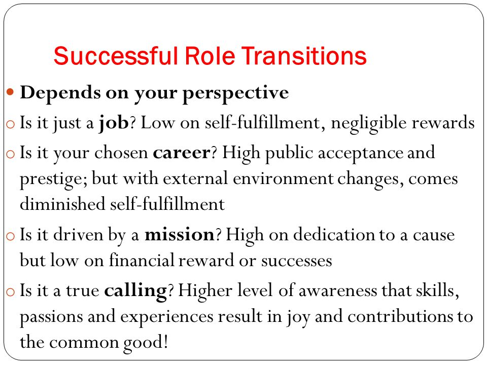 Successful Role Transitions Depends on your perspective o Is it just a job.