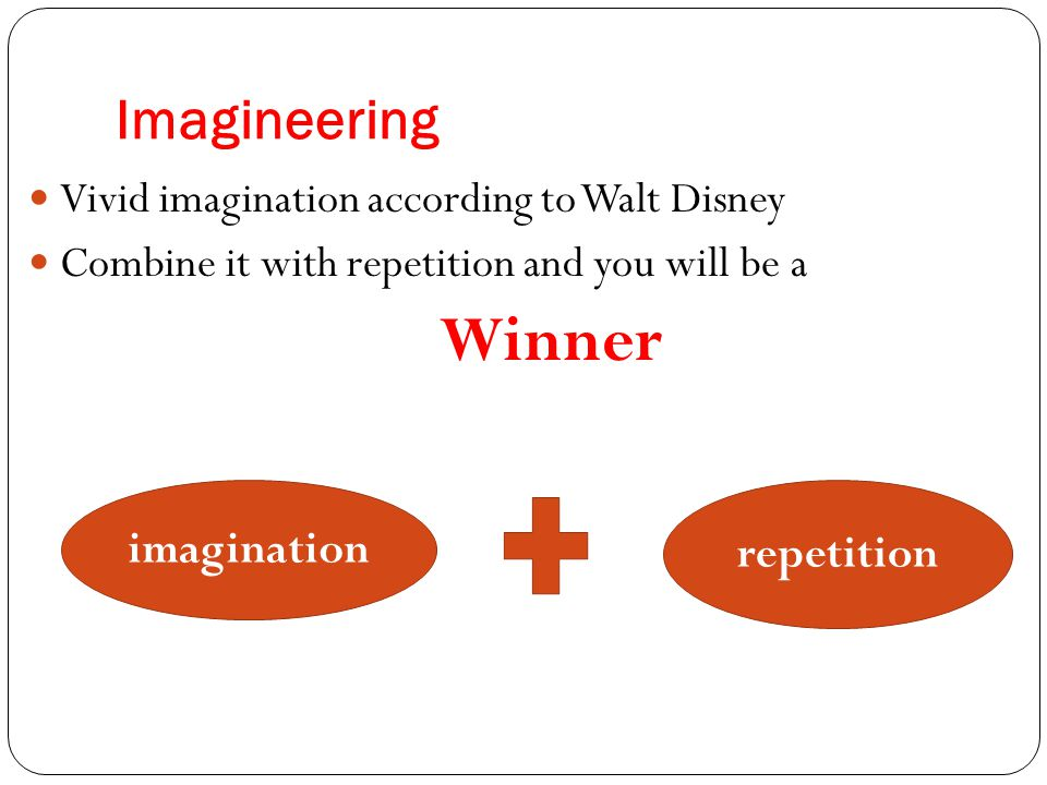 Imagineering Vivid imagination according to Walt Disney Combine it with repetition and you will be a Winner imagination repetition