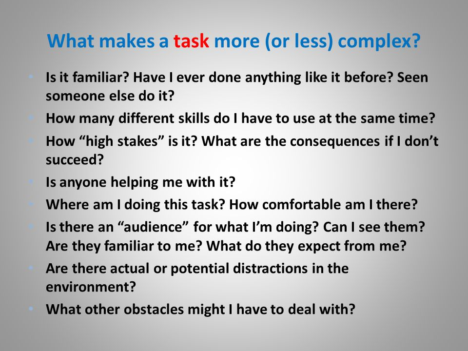 What makes a task more (or less) complex. Is it familiar.