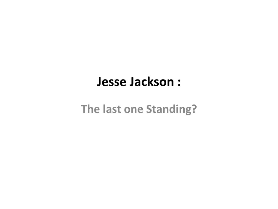 Jesse Jackson : The last one Standing