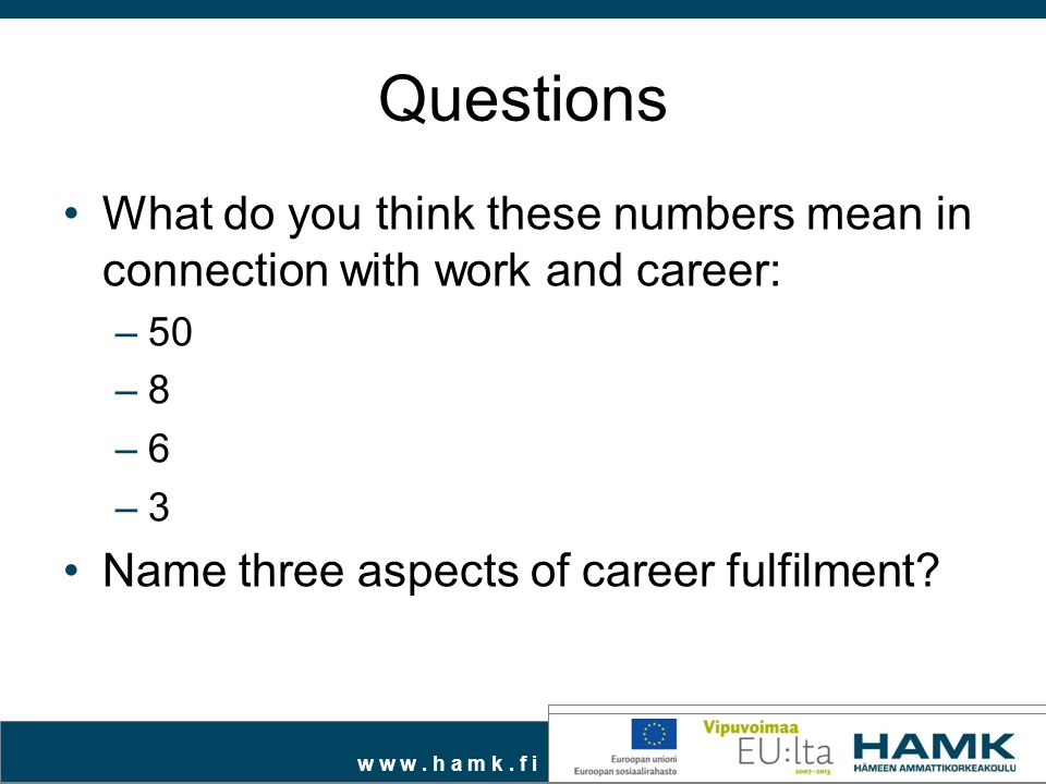 Questions What do you think these numbers mean in connection with work and career: –50 –8 –6 –3 Name three aspects of career fulfilment