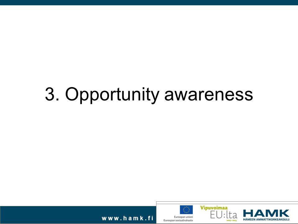 w w w. h a m k. f i 3. Opportunity awareness