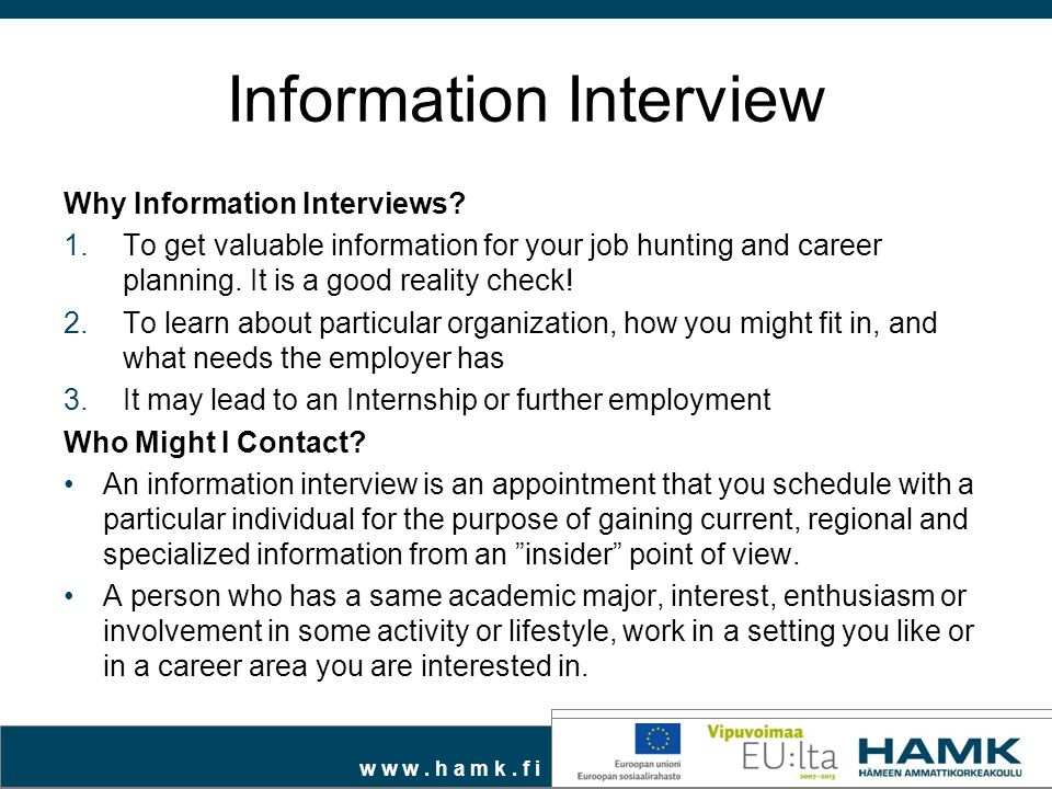w w w. h a m k. f i Information Interview Why Information Interviews.